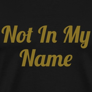 Not In My Name T-Shirts - Männer Premium T-Shirt