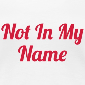 Not In My Name Tee shirts - T-shirt Premium Femme