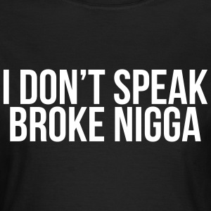 I don't speak broke nigga T-Shirts - Frauen T-Shirt