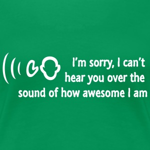 Can't hear you I am so awesome T-shirts - Vrouwen Premium T-shirt
