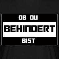 Motiv ~ Ob Du Behindert Bist T-Shirt