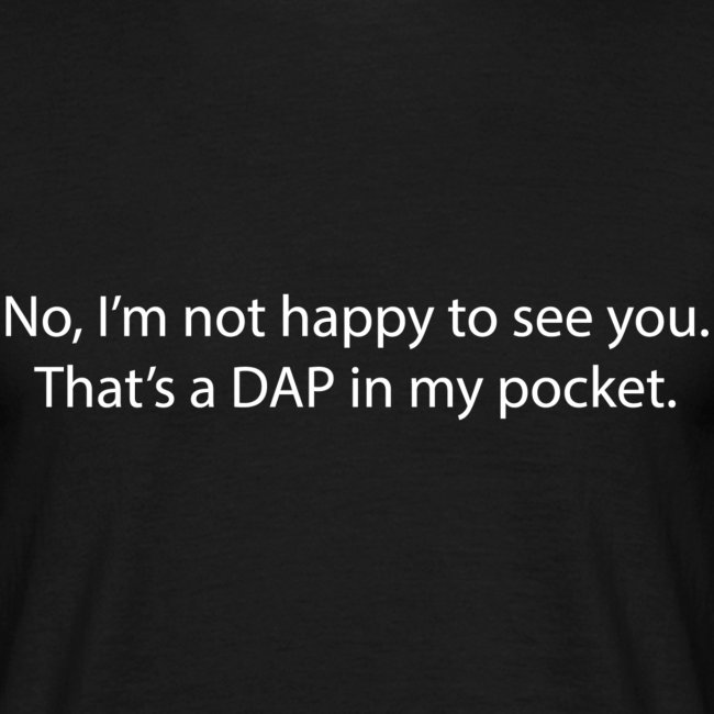 That's a DAP in my pocket - white text