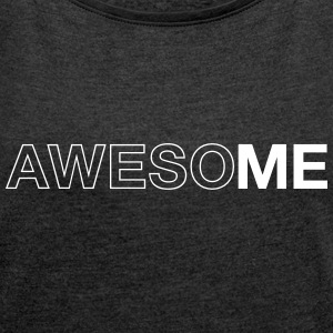 AwesoME T-Shirts - Women's T-shirt with rolled up sleeves