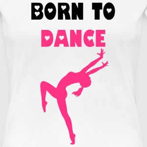 Born to dance - Frauen Premium T-Shirt