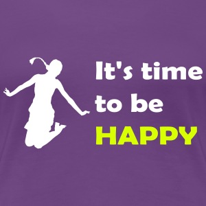 It's time to be happy Woman T-Shirts - Women's Premium T-Shirt