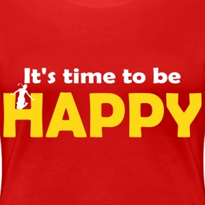 It's time to be happy Woman 2 T-Shirts - Women's Premium T-Shirt