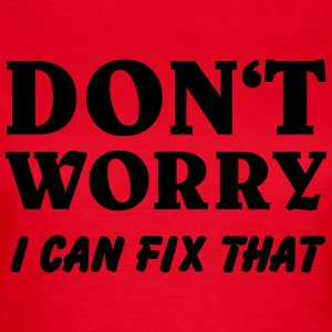 Don't worry! I can fix that T-Shirts - Frauen T-Shirt