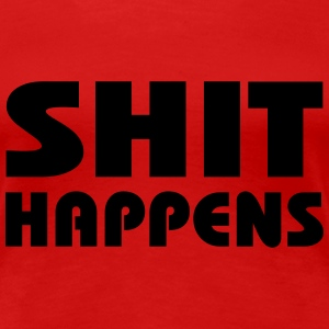 Shit happens T-shirts - Vrouwen Premium T-shirt