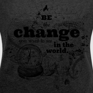 Be the change T-Shirts - Frauen T-Shirt mit gerollten Ärmeln