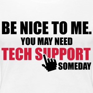 Be nice to me. You may need Tech Support someday T-paidat - Naisten premium t-paita