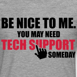 Be nice to me. You may need Tech Support someday Long sleeve shirts - Men's Premium Longsleeve Shirt