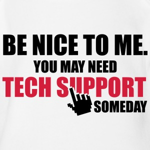Be nice to me. You may need Tech Support someday T-Shirts - Baby Bio-Kurzarm-Body