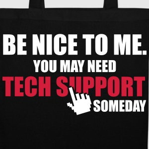 Be nice to me. You may need Tech Support someday Vesker & ryggsekker - Stoffveske