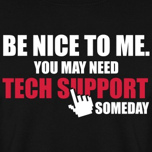 Be nice to me. You may need Tech Support someday Sweatshirts - Herre sweater