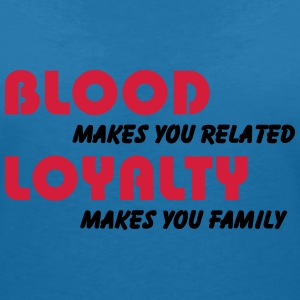 Blood makes you related, Loyalty makes you family Camisetas - Camiseta con escote en pico mujer