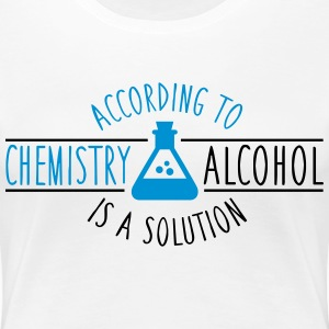 According to chemistry, Alcohol is a solution T-shirts - Dame premium T-shirt