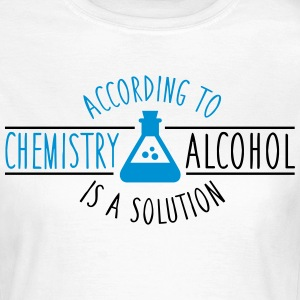 According to chemistry, Alcohol is a solution T-Shirts - Frauen T-Shirt