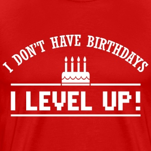 I don't have birthdays. I level up! T-Shirts - Männer Premium T-Shirt