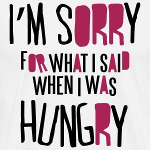 I'm sorry for what I said when I was hungry T-shirts - Premium-T-shirt herr