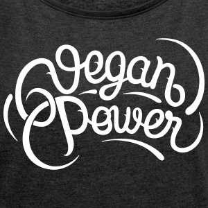 Vegan Power T-Shirts - Women's T-shirt with rolled up sleeves