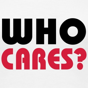 Who cares? T-Shirts - Women's Premium T-Shirt
