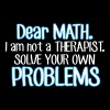 Dear math. I'm no therapist to solve your problems Koszulki - Koszulka męska Premium