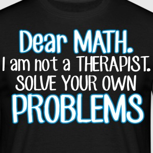 Dear math. I'm no therapist to solve your problems T-Shirts - Männer T-Shirt