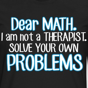 Dear math. I'm no therapist to solve your problems Langarmshirts - Männer Premium Langarmshirt