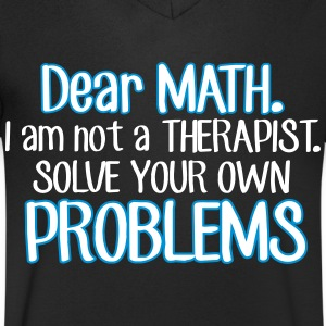 Dear math. I'm no therapist to solve your problems T-Shirts - Men's V-Neck T-Shirt