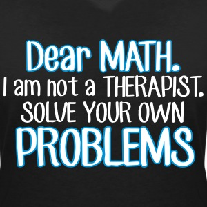 Dear math. I'm no therapist to solve your problems T-Shirts - Women's V-Neck T-Shirt