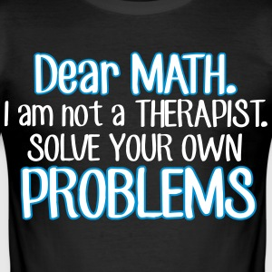 Dear math. I'm no therapist to solve your problems T-shirts - slim fit T-shirt