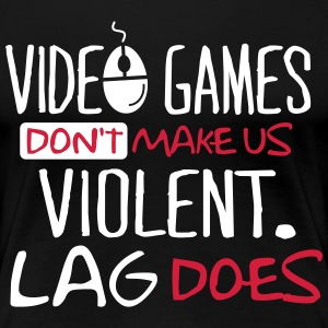 Video Games don't make us violent. Lag does! T-Shirts - Women's Premium T-Shirt