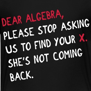 Dear algebra - stop asking us to find your X T-Shirts - Teenager Premium T-Shirt