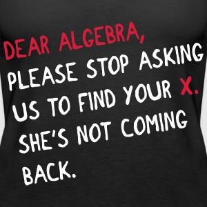 Dear algebra - stop asking us to find your X Topy - Tank top damski Premium