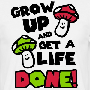 Grow up and get a life! T-skjorter - T-skjorte for menn