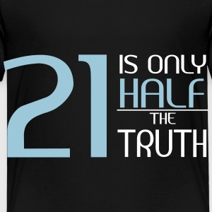 21 is only half the truth T-shirts - Børne premium T-shirt