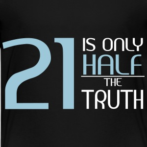 21 is only half the truth Magliette - Maglietta Premium per ragazzi