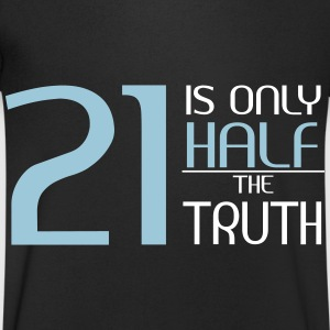 21 is only half the truth T-Shirts - Men's V-Neck T-Shirt