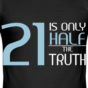 21 is only half the truth T-Shirts - Männer Slim Fit T-Shirt