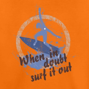 When in doubt surf it out T-Shirts - Teenager Premium T-Shirt