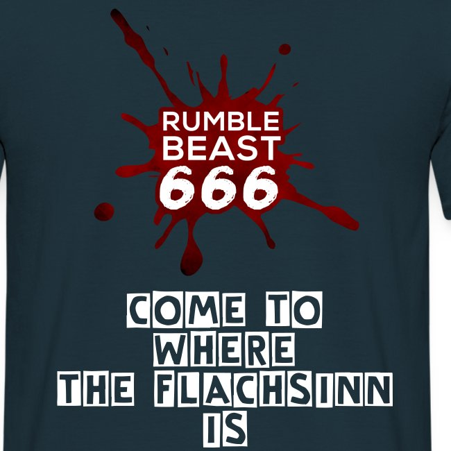"RumbleBeast666 Premium ""come to where the Flachsinn is"""