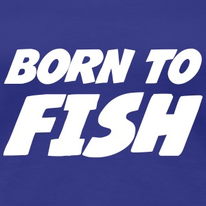 Born to Fish T-skjorter - Premium T-skjorte for kvinner