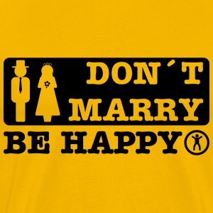 don´t marry be happy Tee shirts - T-shirt Premium Homme