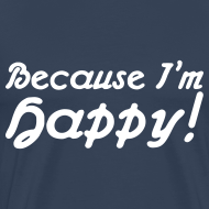 Design ~ Because I'm happy! T-Shirts