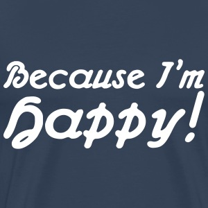 Because I'm happy! T-shirts - Premium-T-shirt herr