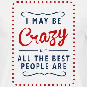 I may be Crazy v2 Tee shirts - T-shirt Homme