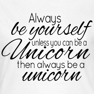 Always be a Unicorn T-Shirts - Frauen T-Shirt