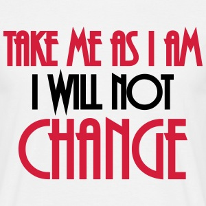 Take me as I am - I will not change T-shirts - T-shirt herr