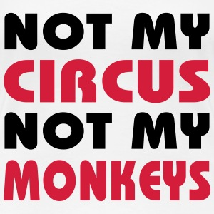 Not my circus, not my monkeys T-Shirts - Women's Premium T-Shirt