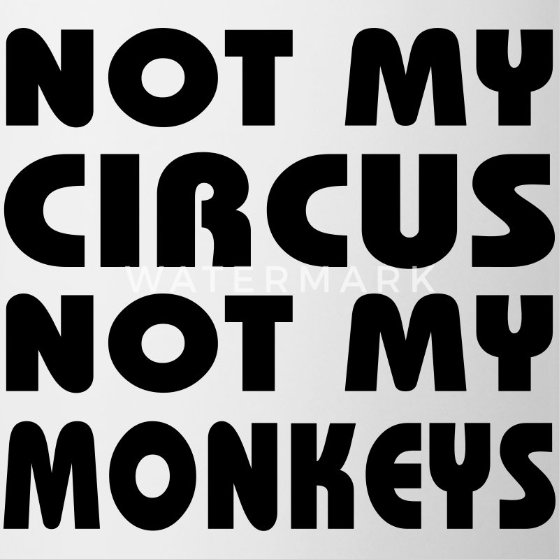 Not my circus, not my monkeys Flaschen & Tassen - Tasse